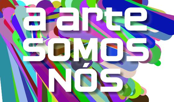 BannerAArteSomosNos1 - Texto da curadoria da exposição A Arte Somos Nós